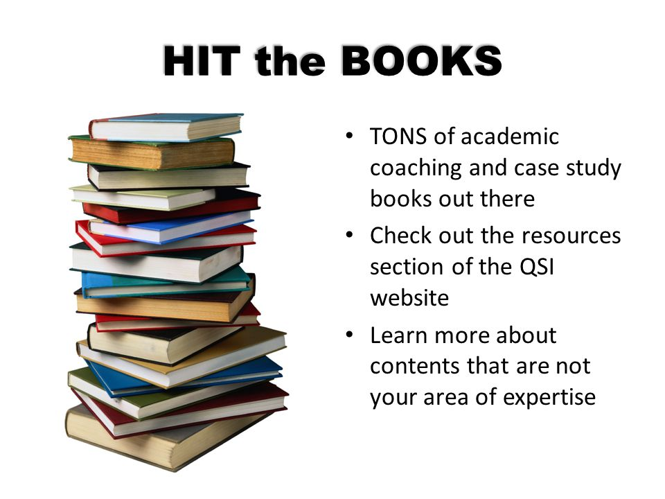HIT the BOOKS TONS of academic coaching and case study books out there Check out the resources section of the QSI website Learn more about contents th