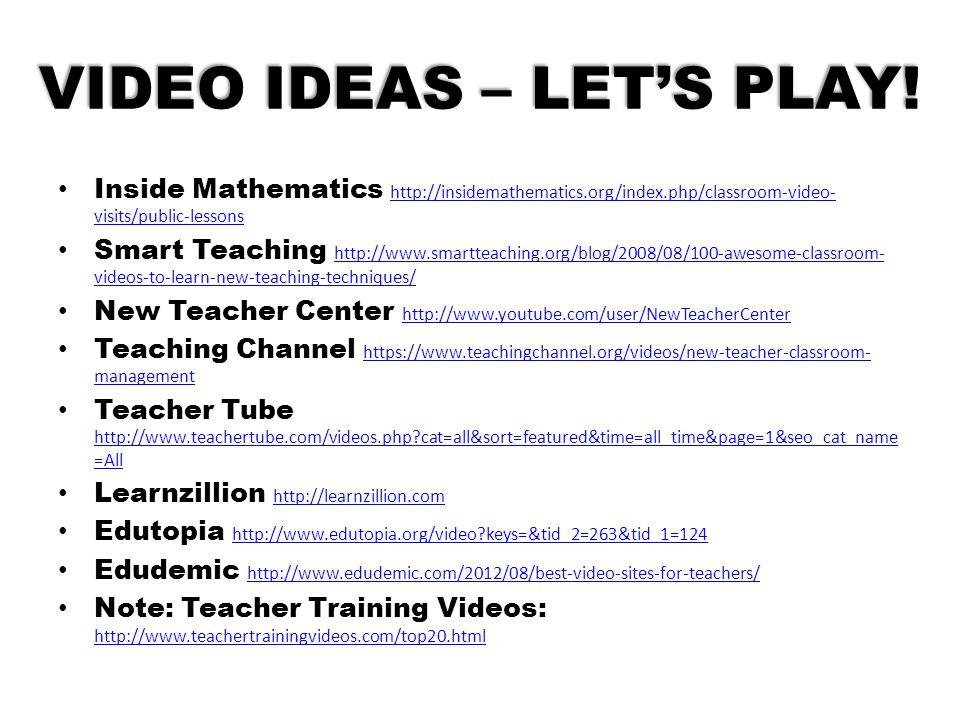 VIDEO IDEAS – LET'S PLAY! Inside Mathematics http://insidemathematics.org/index.php/classroom-video- visits/public-lessons http://insidemathematics.or
