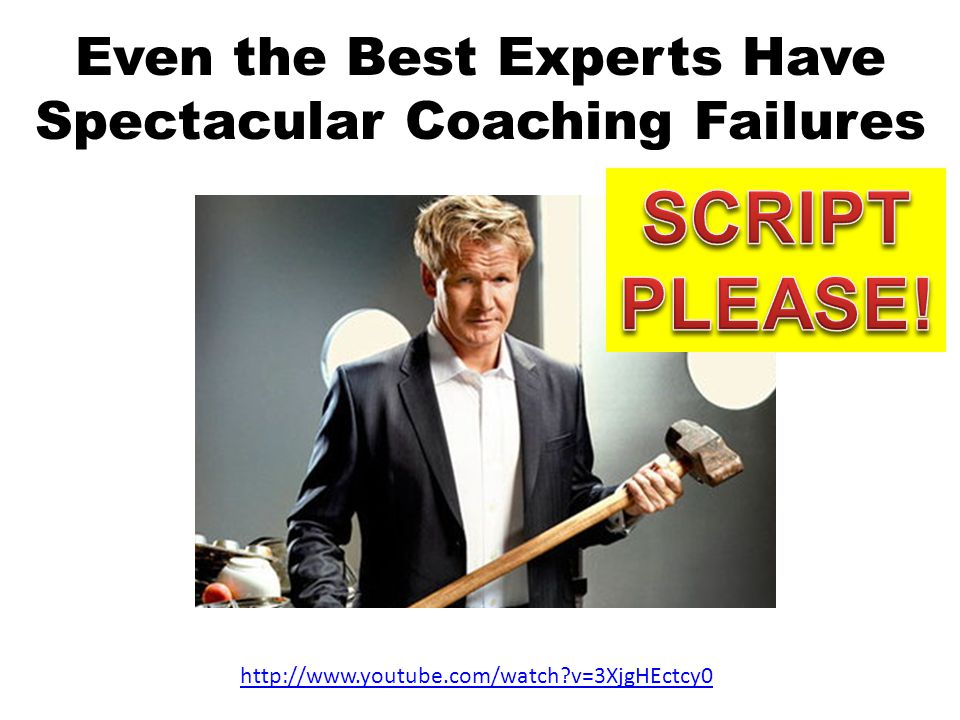 Even the Best Experts Have Spectacular Coaching Failures http://www.youtube.com/watch?v=3XjgHEctcy0
