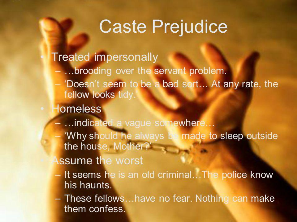 Caste Prejudice Treated impersonally –…brooding over the servant problem.