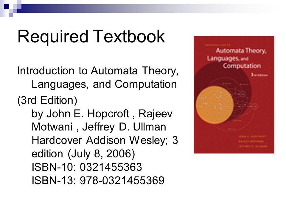 Required Textbook Introduction to Automata Theory, Languages, and Computation (3rd Edition) by John E.