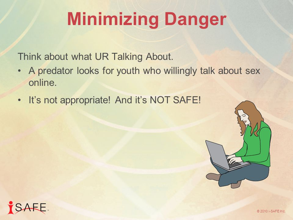 © 2010 i-SAFE Inc. Minimizing Danger Think about what UR Talking About.