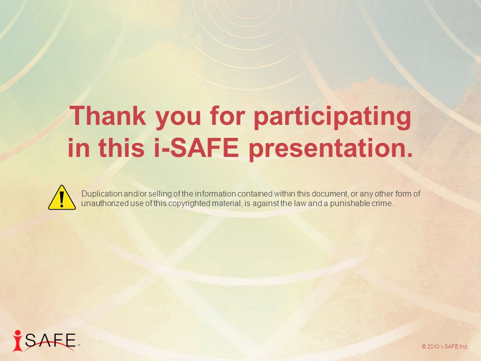 © 2010 i-SAFE Inc. Thank you for participating in this i-SAFE presentation.