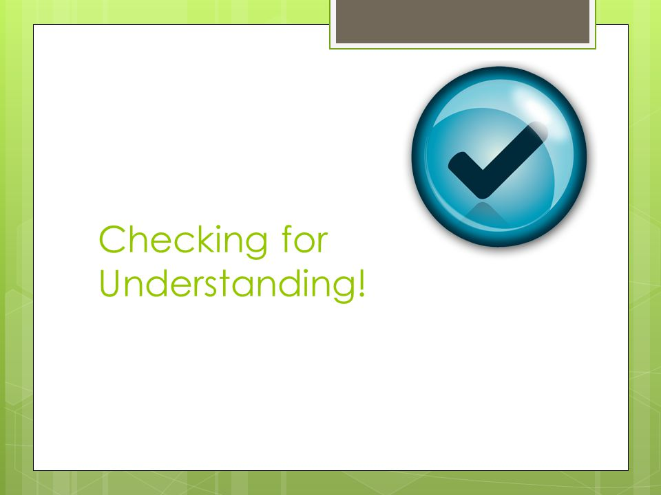 Checking for Understanding!