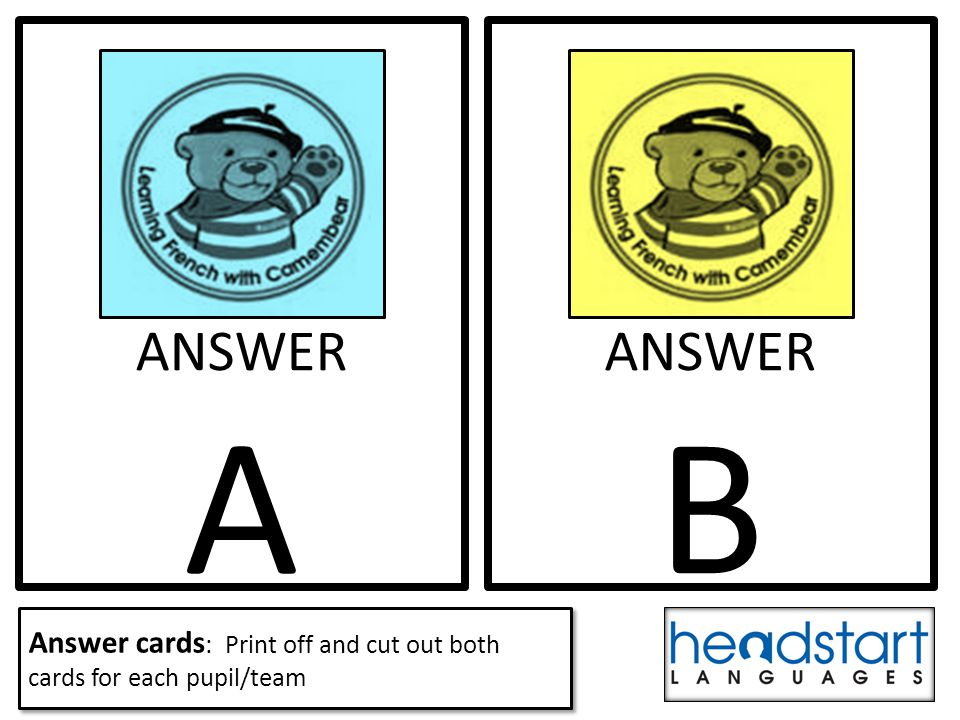 ANSWER A ANSWER B Answer cards : Print off and cut out both cards for each pupil/team