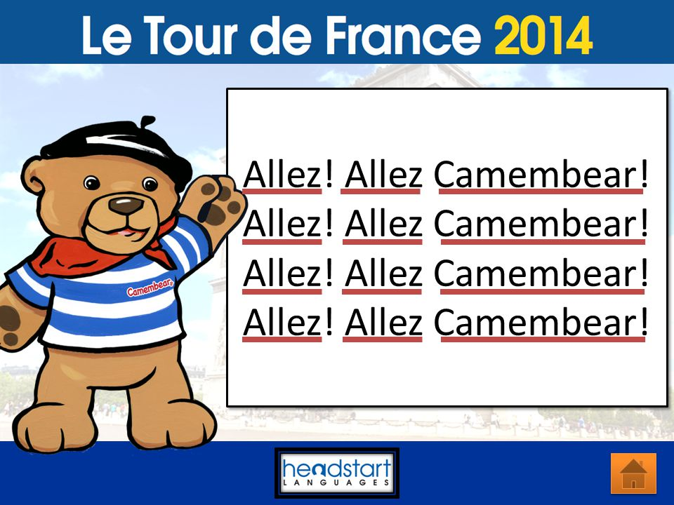 Encourage Camembear on to the next stage. Sing: Allez! Allez Camembear! Go Camembear! Click on the down arrow to start song. Encourage Camembear on to