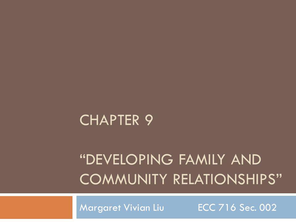"CHAPTER 9 ""DEVELOPING FAMILY AND COMMUNITY RELATIONSHIPS"" Margaret Vivian Liu ECC 716 Sec. 002"