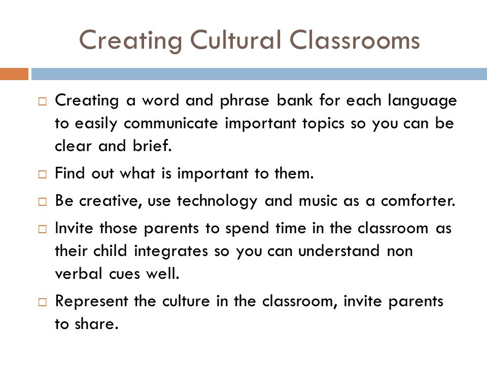 Creating Cultural Classrooms  Creating a word and phrase bank for each language to easily communicate important topics so you can be clear and brief.