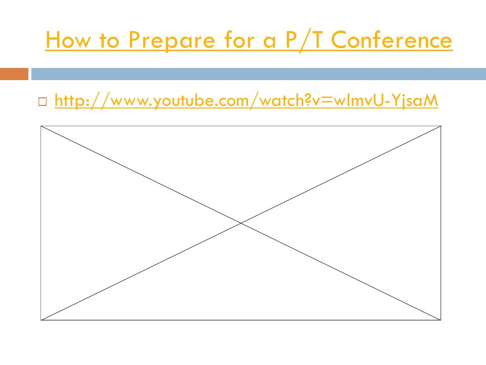 How to Prepare for a P/T Conference  http://www.youtube.com/watch?v=wlmvU-YjsaM http://www.youtube.com/watch?v=wlmvU-YjsaM