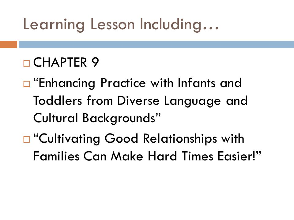 """Learning Lesson Including…  CHAPTER 9  """"Enhancing Practice with Infants and Toddlers from Diverse Language and Cultural Backgrounds""""  """"Cultivating"""