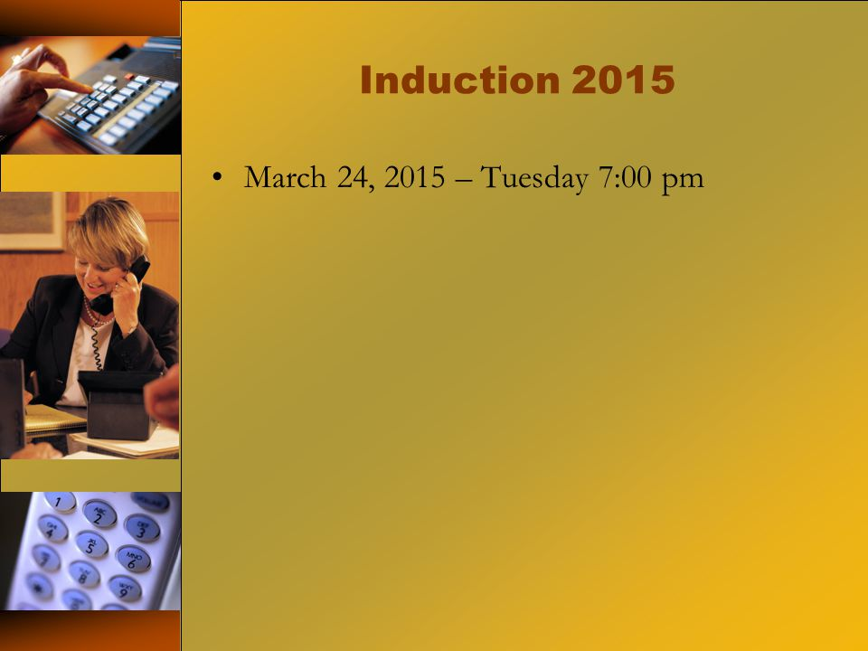Induction 2015 March 24, 2015 – Tuesday 7:00 pm