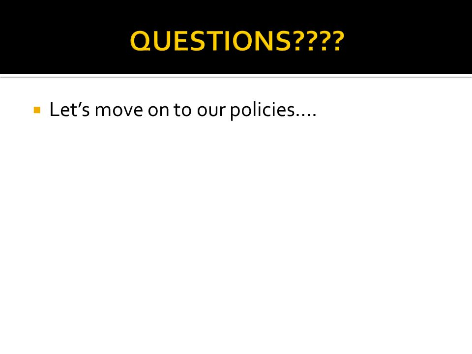  Let's move on to our policies….