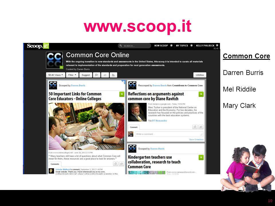 www.scoop.it 10 Common Core Darren Burris Mel Riddile Mary Clark