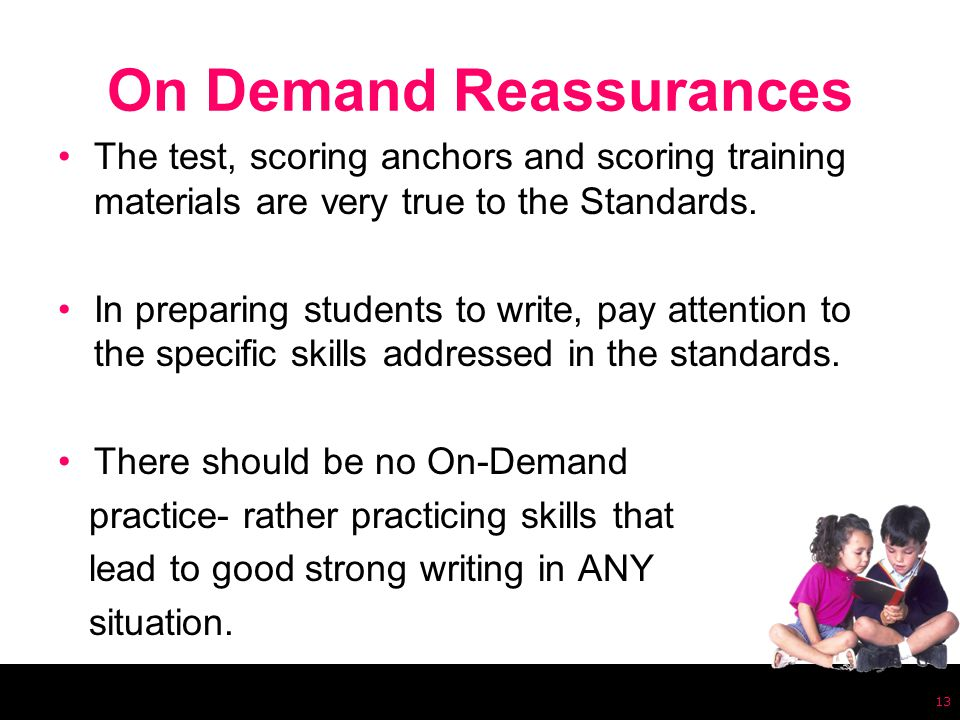On Demand Reassurances The test, scoring anchors and scoring training materials are very true to the Standards.