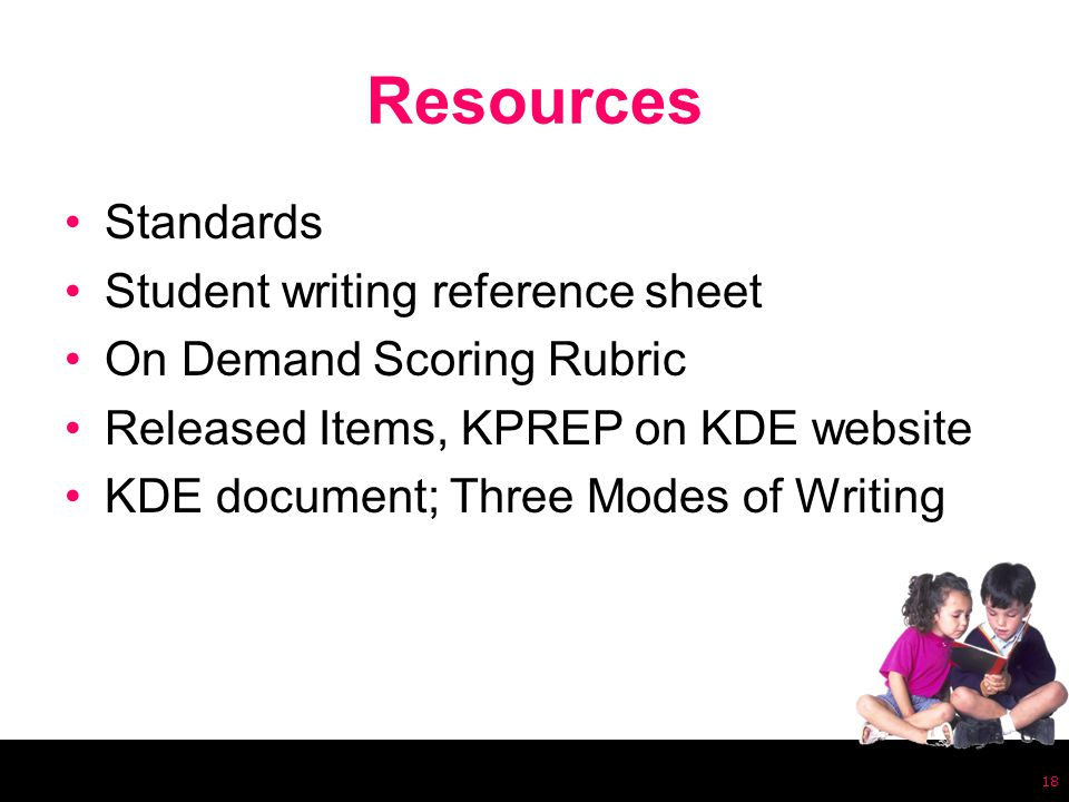 Resources Standards Student writing reference sheet On Demand Scoring Rubric Released Items, KPREP on KDE website KDE document; Three Modes of Writing 18