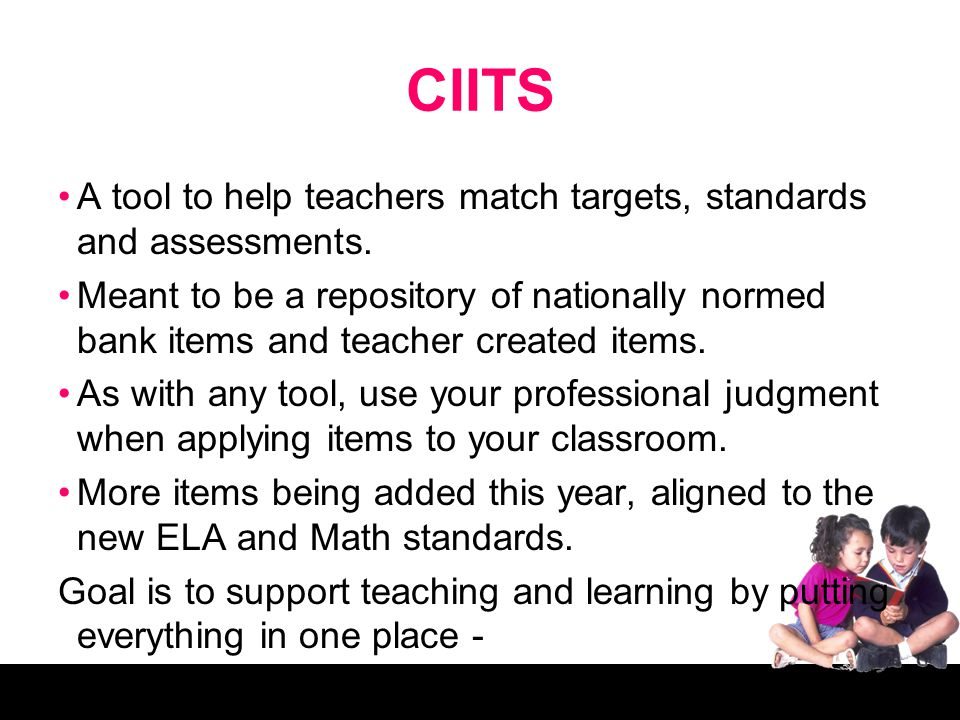 CIITS A tool to help teachers match targets, standards and assessments.