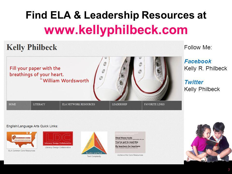Find ELA & Leadership Resources at www.kellyphilbeck.com 3 Follow Me: Facebook Kelly R.