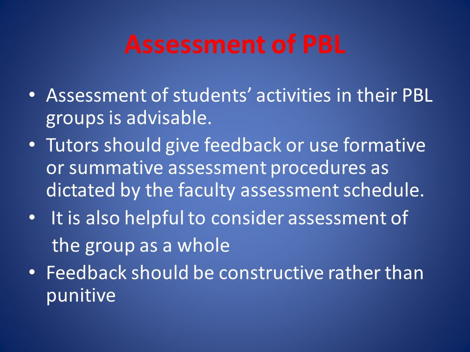 Assessment of PBL Assessment of students' activities in their PBL groups is advisable.