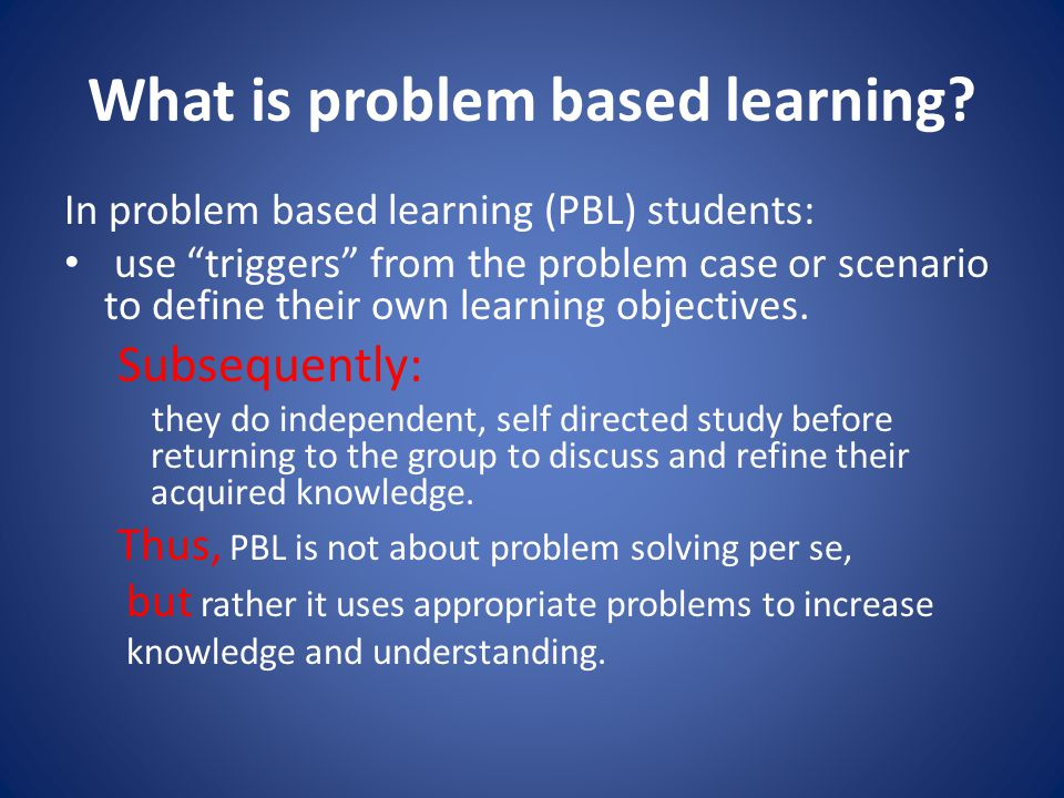 What is problem based learning.