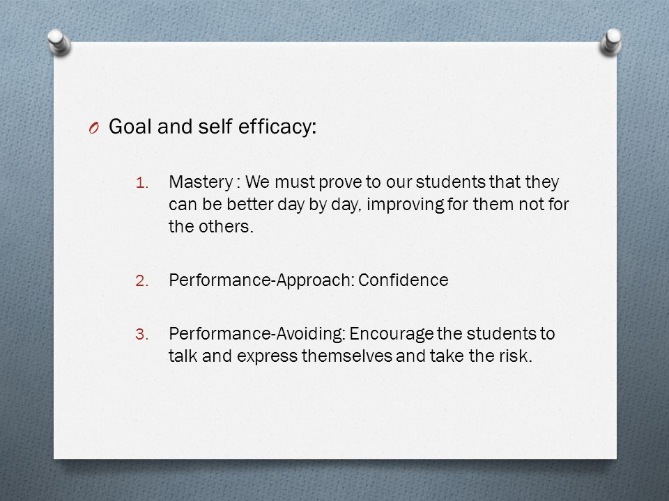 O Goal and self efficacy: 1.
