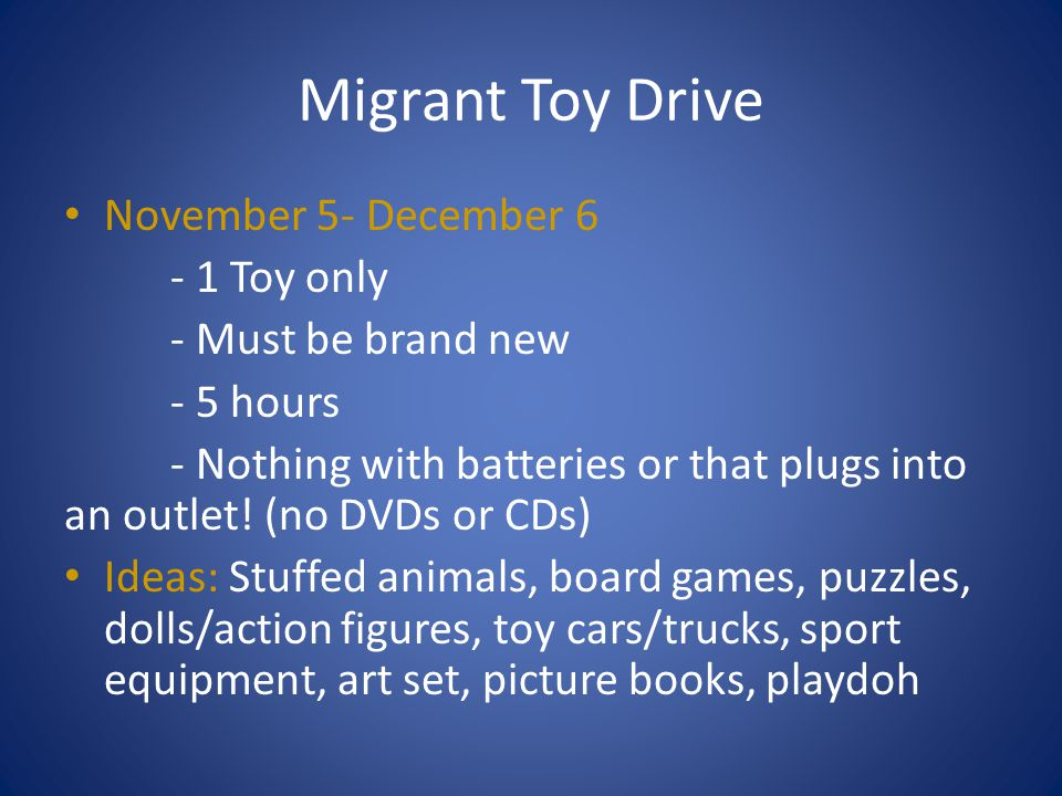 Migrant Toy Drive November 5- December 6 - 1 Toy only - Must be brand new - 5 hours - Nothing with batteries or that plugs into an outlet.