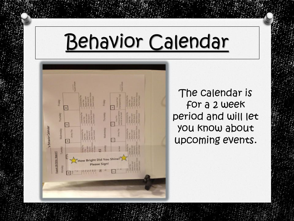 Behavior Calendar The calendar is for a 2 week period and will let you know about upcoming events.