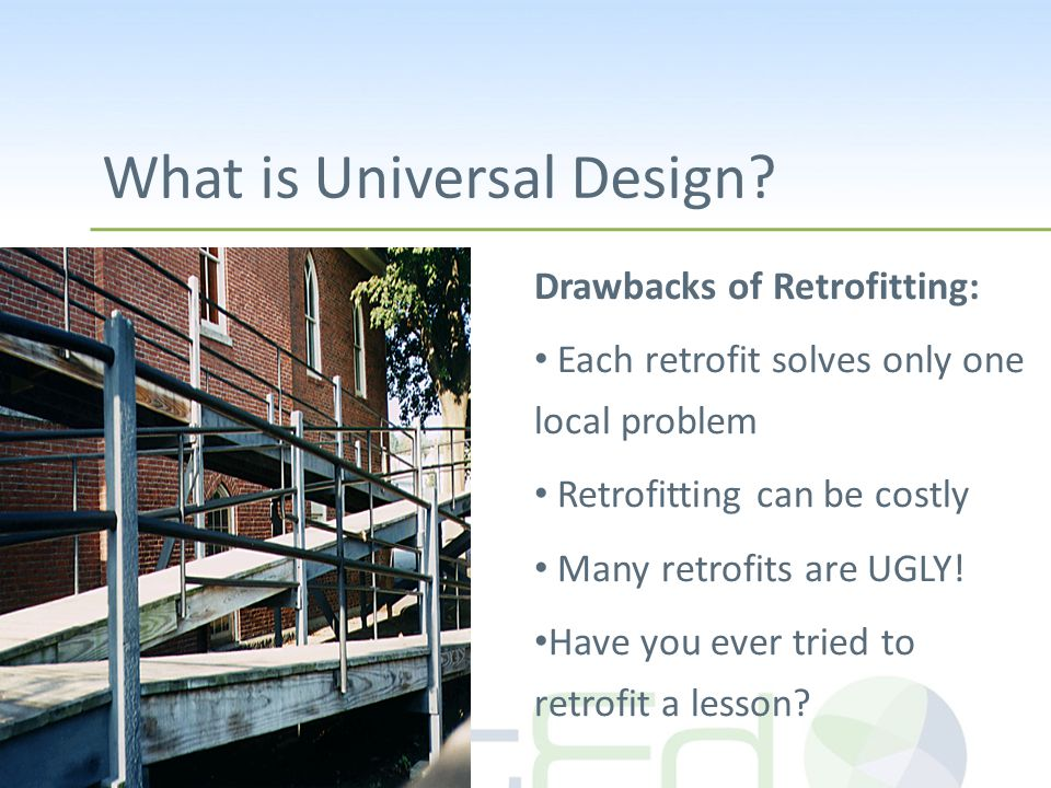 Drawbacks of Retrofitting: Each retrofit solves only one local problem Retrofitting can be costly Many retrofits are UGLY! Have you ever tried to retr