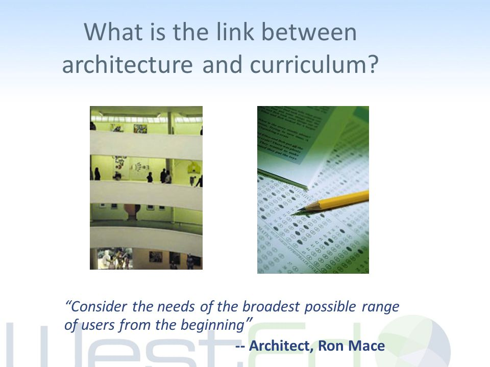 """What is the link between architecture and curriculum? """"Consider the needs of the broadest possible range of users from the beginning"""" -- Architect, Ro"""