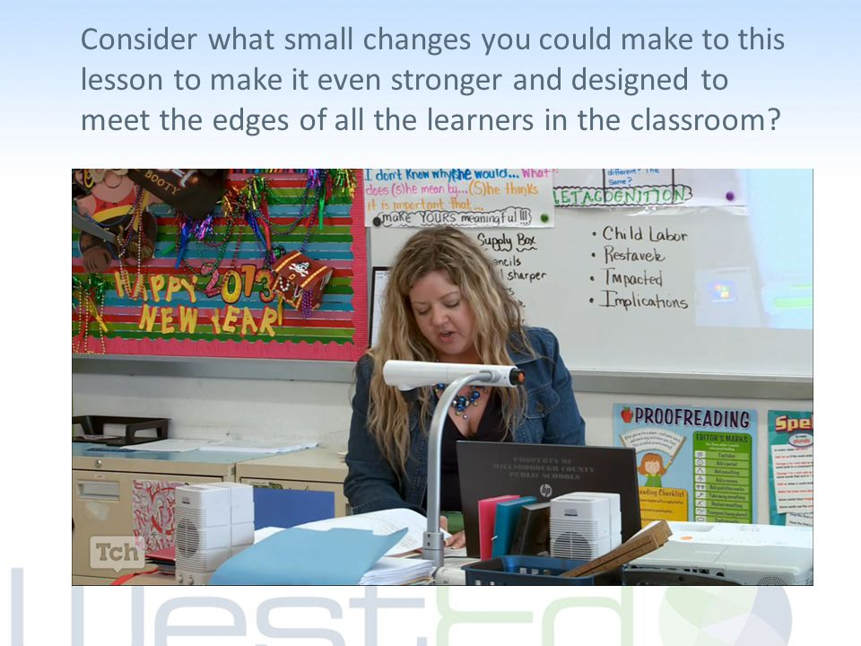 Consider what small changes you could make to this lesson to make it even stronger and designed to meet the edges of all the learners in the classroom?