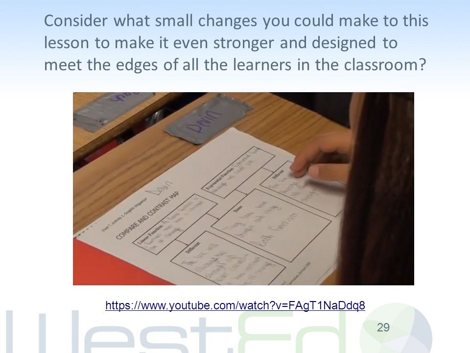 29 https://www.youtube.com/watch v=FAgT1NaDdq8 Consider what small changes you could make to this lesson to make it even stronger and designed to meet the edges of all the learners in the classroom