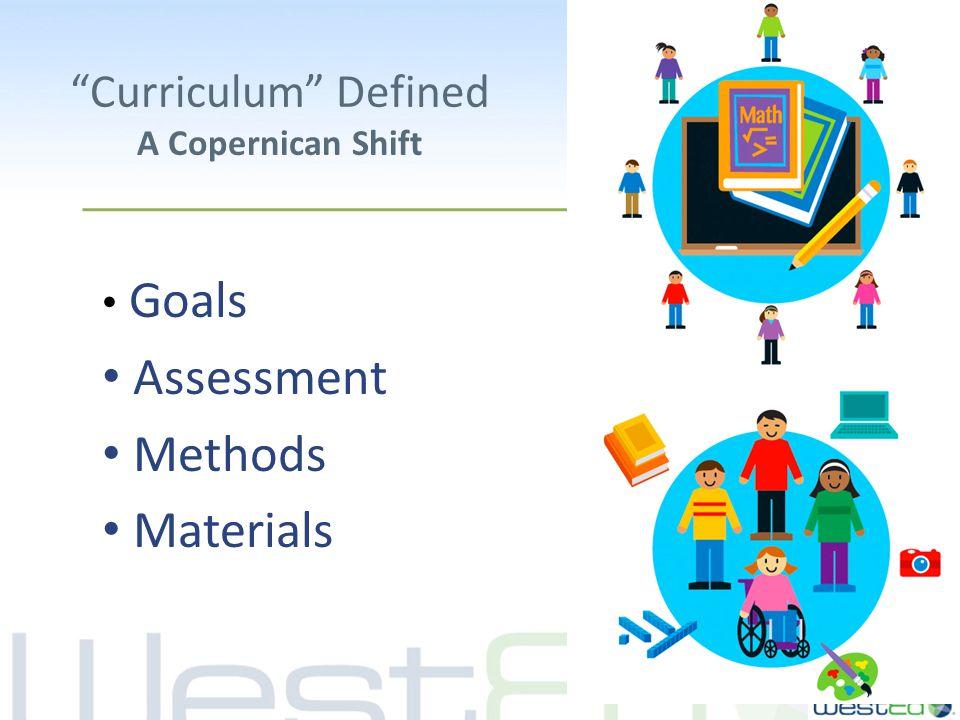Curriculum Defined A Copernican Shift Goals Assessment Methods Materials