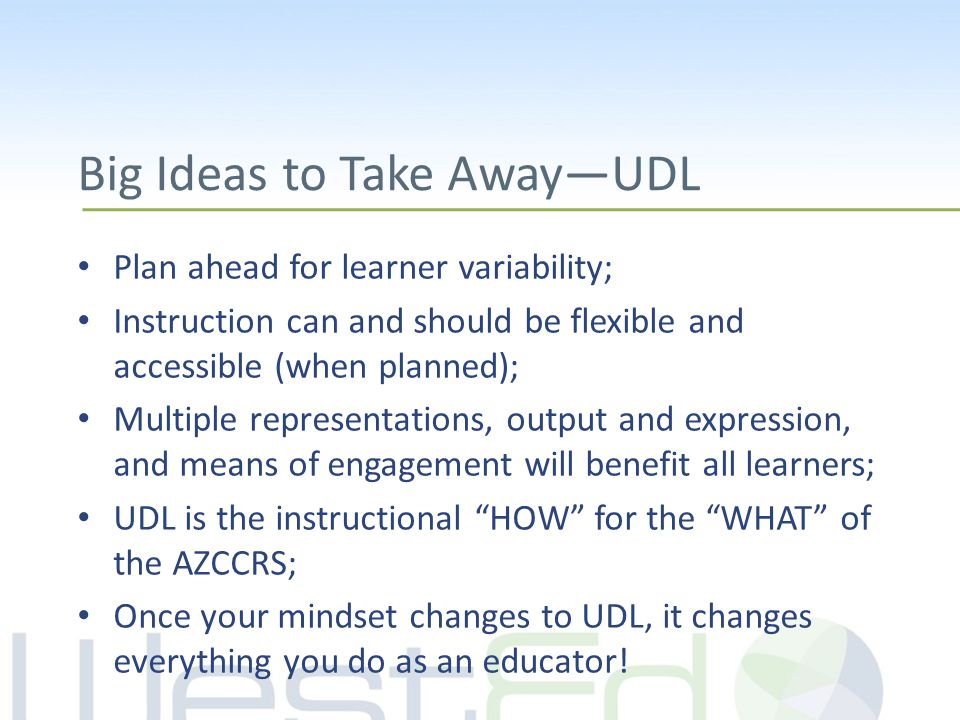 Big Ideas to Take Away—UDL Plan ahead for learner variability; Instruction can and should be flexible and accessible (when planned); Multiple represen