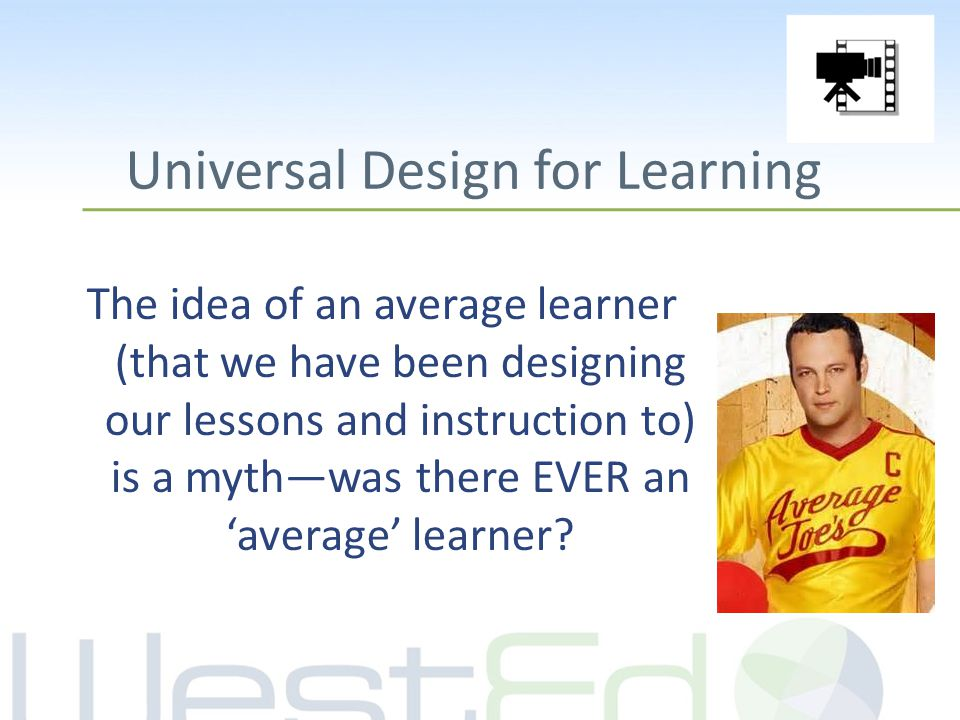 Universal Design for Learning The idea of an average learner (that we have been designing our lessons and instruction to) is a myth—was there EVER an 'average' learner