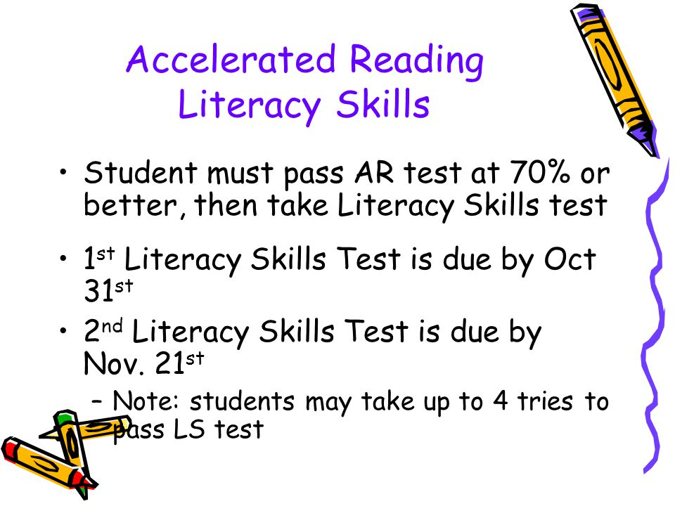 Accelerated Reading Literacy Skills Student must pass AR test at 70% or better, then take Literacy Skills test 1 st Literacy Skills Test is due by Oct
