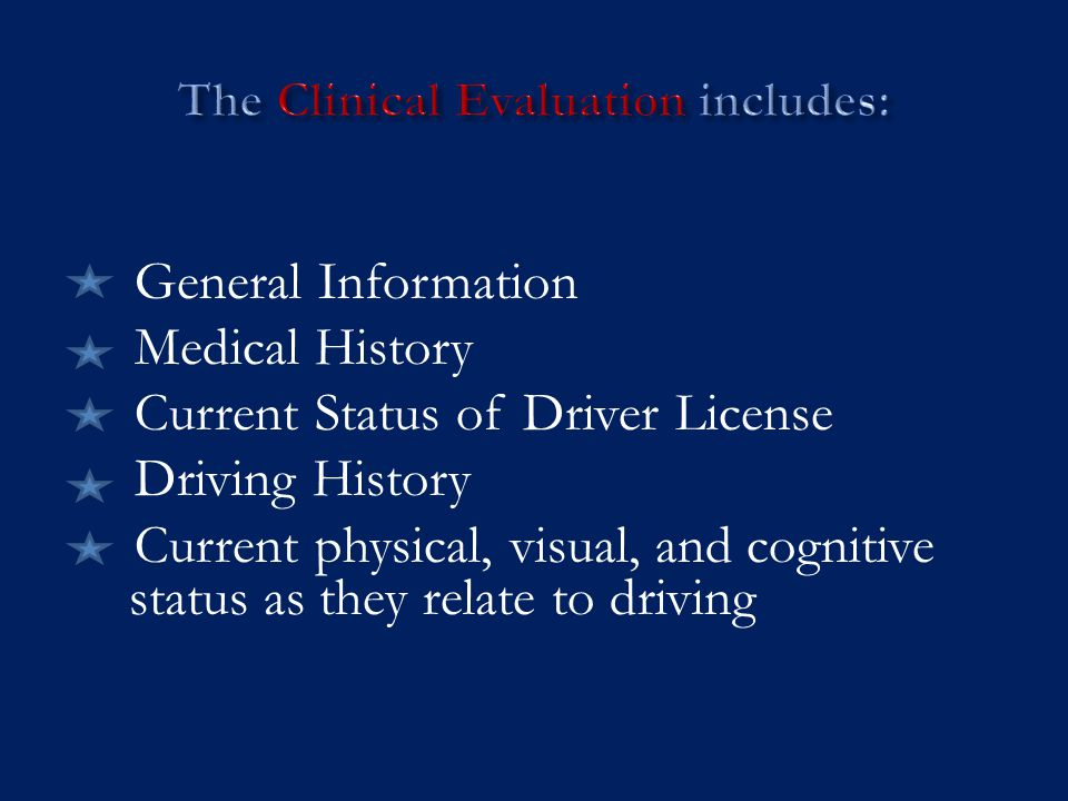 General Information Medical History Current Status of Driver License Driving History Current physical, visual, and cognitive status as they relate to driving