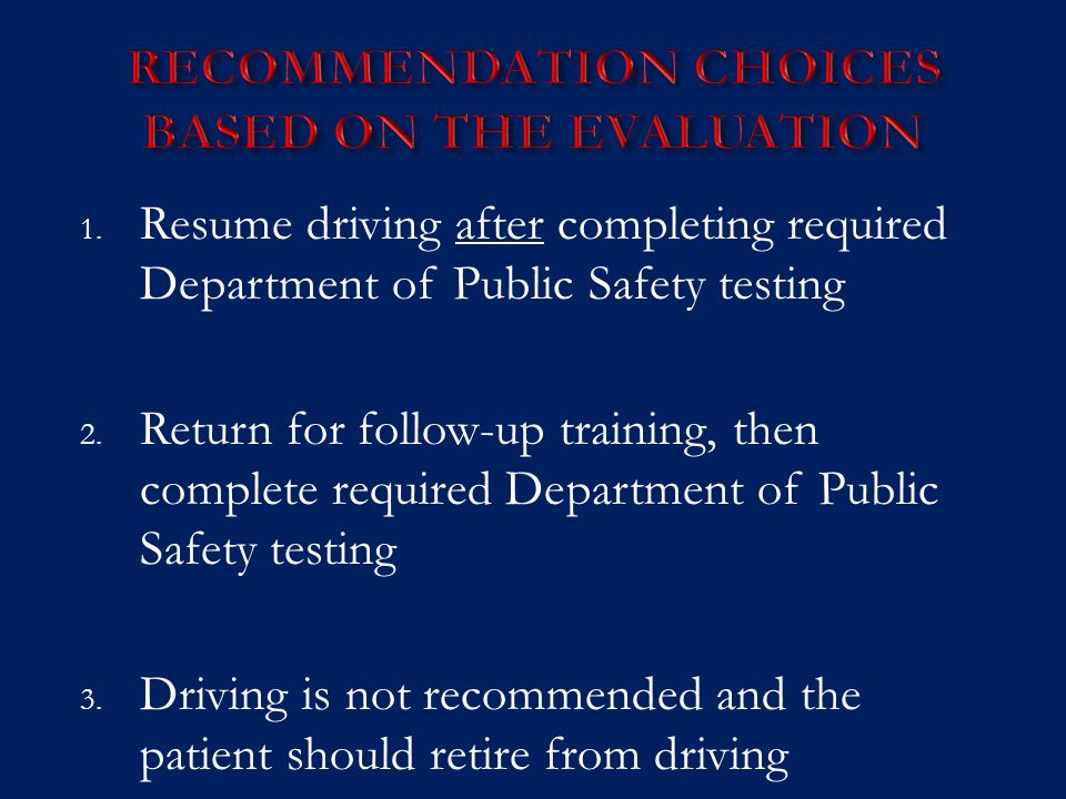 1. Resume driving after completing required Department of Public Safety testing 2.