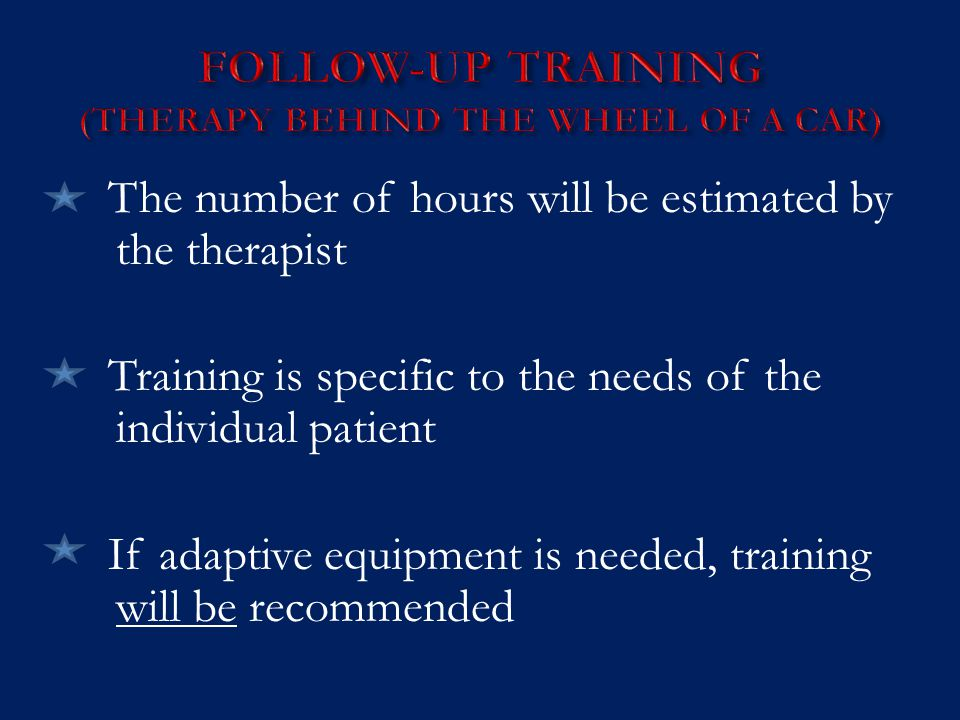 The number of hours will be estimated by the therapist Training is specific to the needs of the individual patient If adaptive equipment is needed, training will be recommended