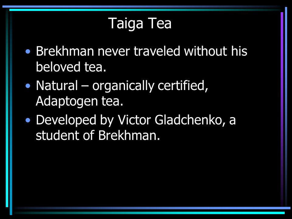 Taiga Tea Brekhman never traveled without his beloved tea.