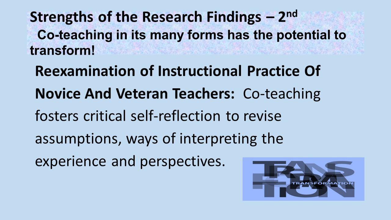 Strengths of the Research Findings – 2 nd Co-teaching in its many forms has the potential to transform.