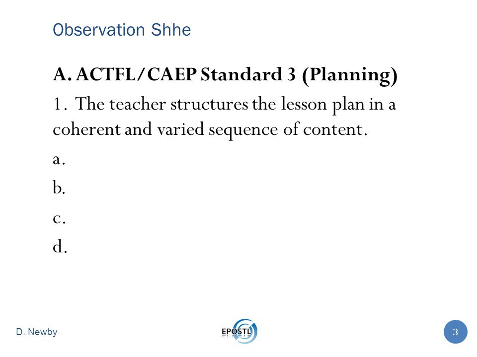 Observation Shhe A. ACTFL/CAEP Standard 3 (Planning) 1. The teacher structures the lesson plan in a coherent and varied sequence of content. a. b. c.