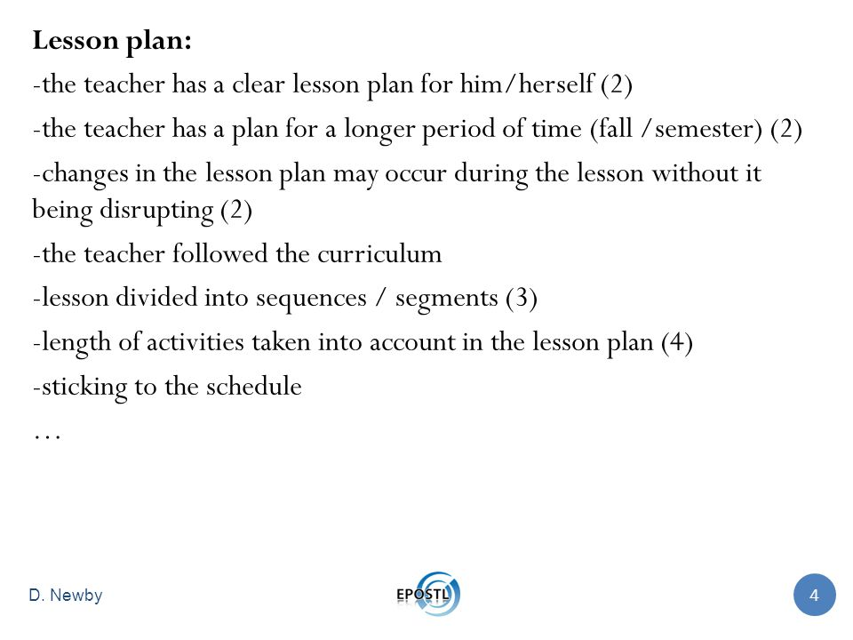 Lesson plan: -the teacher has a clear lesson plan for him/herself (2) -the teacher has a plan for a longer period of time (fall /semester) (2) -change