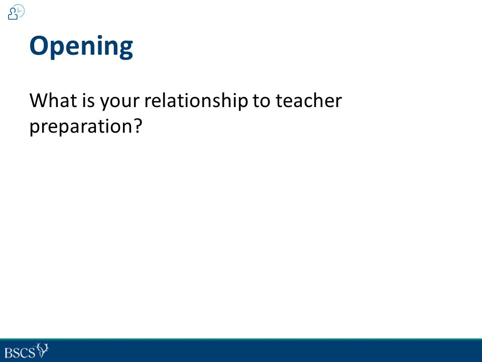 Opening What is your relationship to teacher preparation