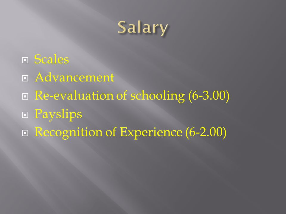  Scales  Advancement  Re-evaluation of schooling (6-3.00)  Payslips  Recognition of Experience (6-2.00)