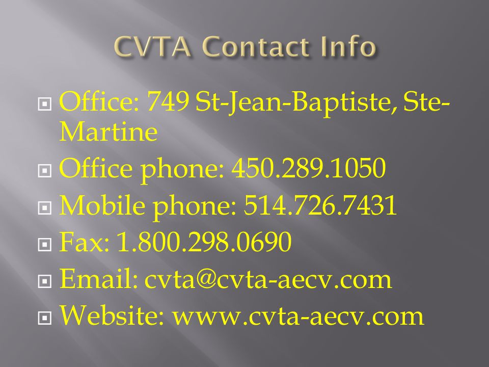  Office: 749 St-Jean-Baptiste, Ste- Martine  Office phone: 450.289.1050  Mobile phone: 514.726.7431  Fax: 1.800.298.0690  Email: cvta@cvta-aecv.c