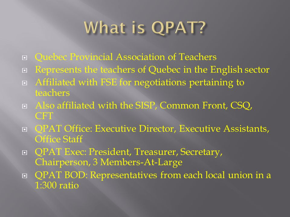  Quebec Provincial Association of Teachers  Represents the teachers of Quebec in the English sector  Affiliated with FSE for negotiations pertainin