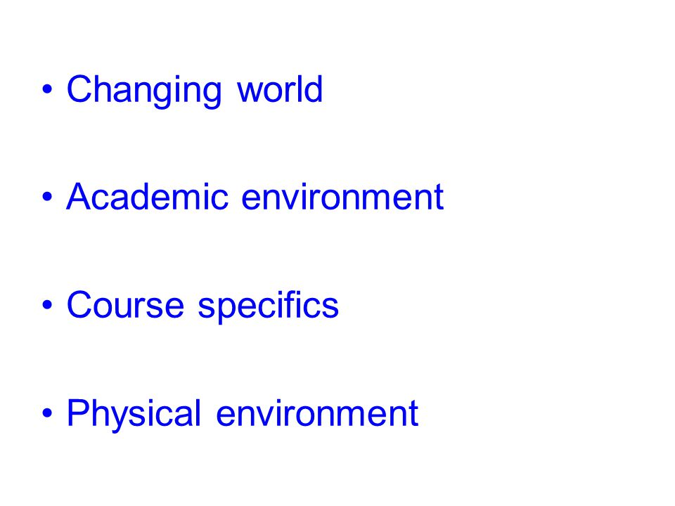 Changing world Academic environment Course specifics Physical environment