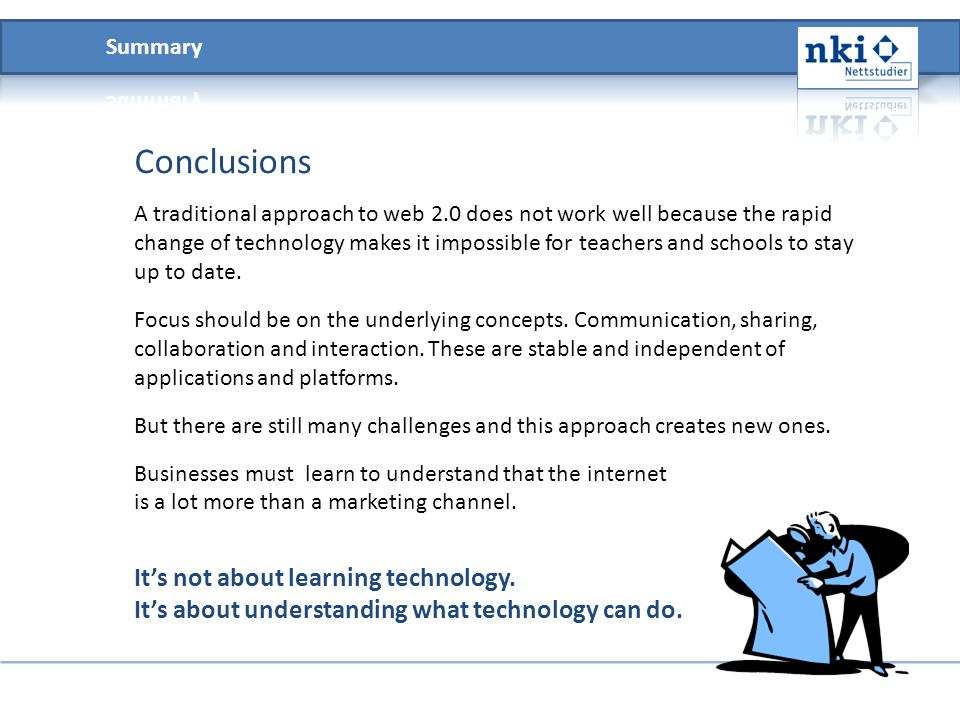 Conclusions A traditional approach to web 2.0 does not work well because the rapid change of technology makes it impossible for teachers and schools t