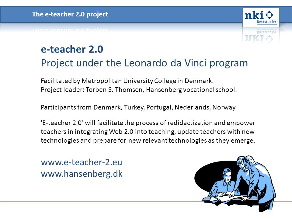 e-teacher 2.0 Project under the Leonardo da Vinci program www.e-teacher-2.eu www.hansenberg.dk 'E-teacher 2.0' will facilitate the process of redidact