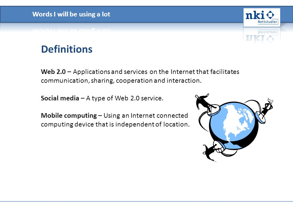 Definitions Web 2.0 – Applications and services on the Internet that facilitates communication, sharing, cooperation and interaction. Social media – A