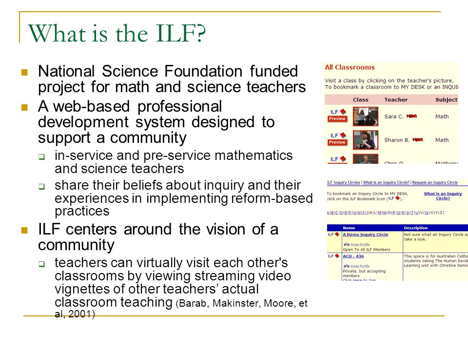 What is the ILF? National Science Foundation funded project for math and science teachers A web-based professional development system designed to supp